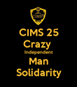 CIMS 25 Crazy  Independent Man Solidarity - Personalised Poster large