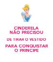 CINDERELA NÃO PRECISOU DE TIRAR O VESTIDO PARA CONQUISTAR O PRINCIPE - Personalised Poster large