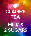 CLAIRE'S TEA  MILK & 2 SUGARS - Personalised Poster large