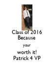 Class of 2016 Because  your  worth it! Patrick 4 VP - Personalised Poster large