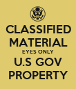 CLASSIFIED MATERIAL EYES ONLY U.S GOV PROPERTY - Personalised Poster large