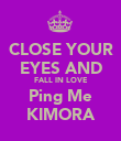 CLOSE YOUR EYES AND FALL IN LOVE Ping Me KIMORA - Personalised Poster large