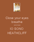 Close your eyes breathe and read IO SONO  HEATHCLIFF - Personalised Poster large