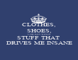 CLOTHES, SHOES, CHICKEN WINGS STUFF THAT  DRIVES ME INSANE - Personalised Poster large