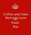 Coffee and Cake Shortage soon Please Panic Buy - Personalised Poster large