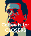 Coffee is for CLOSERS - Personalised Poster large