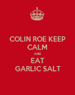 COLIN ROE KEEP CALM AND EAT GARLIC SALT - Personalised Poster large