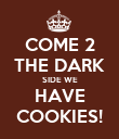 COME 2 THE DARK SIDE WE HAVE COOKIES! - Personalised Poster large