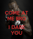 COME AT ME BRO  I DARE YOU - Personalised Poster large