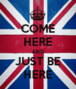 COME HERE AND JUST BE HERE - Personalised Poster large