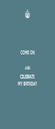 COME ON  AND CELEBRATE MY BIRTHDAY - Personalised Poster large