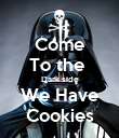 Come To the  Dark side We Have Cookies - Personalised Poster large