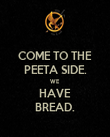 COME TO THE PEETA SIDE. WE HAVE BREAD. - Personalised Poster large