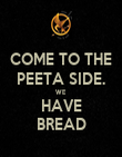 COME TO THE PEETA SIDE. WE HAVE BREAD - Personalised Poster large