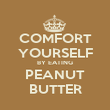 COMFORT YOURSELF BY EATING PEANUT BUTTER - Personalised Poster large
