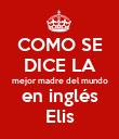 COMO SE DICE LA mejor madre del mundo en inglés Elis - Personalised Poster large