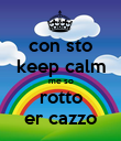 con sto keep calm me so rotto er cazzo - Personalised Poster large
