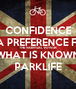 CONFIDENCE IS A PREFERENCE FOR THE HABITUAL VOYEUR OF WHAT IS KNOWN AS PARKLIFE - Personalised Poster large