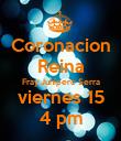 Coronacion Reina Fray Junipero Serra viernes 15 4 pm - Personalised Poster large