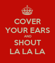 COVER YOUR EARS AND SHOUT LA LA LA - Personalised Poster large