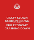 CRAZY CLOWN GORDON BROWN has brought OUR ECONOMY CRASHING DOWN - Personalised Poster large