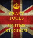 CRAZY FOOLS  UNITED KINGDOM - Personalised Poster large