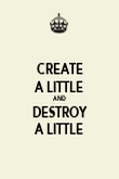 CREATE A LITTLE AND DESTROY A LITTLE - Personalised Poster large