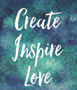 Create Inspire Love - Personalised Poster large