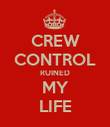 CREW CONTROL RUINED MY LIFE - Personalised Poster large