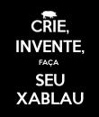 CRIE, INVENTE, FAÇA  SEU XABLAU - Personalised Poster large