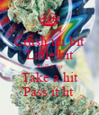 Crush uh bit Little bit Roll it up Take a hit Pass it lit  - Personalised Poster large