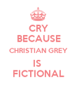 CRY BECAUSE CHRISTIAN GREY IS  FICTIONAL - Personalised Poster large
