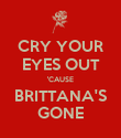 CRY YOUR EYES OUT 'CAUSE BRITTANA'S GONE - Personalised Poster large