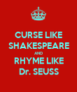 CURSE LIKE SHAKESPEARE AND RHYME LIKE Dr. SEUSS - Personalised Poster large