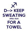 D--> KEEP SWEATING AND ASK FOR A TOWEL - Personalised Poster large