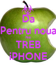 Da Pentru noua Ne TREB iPHONE - Personalised Poster large