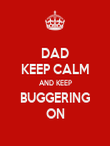 DAD KEEP CALM AND KEEP BUGGERING ON - Personalised Poster large