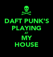 DAFT PUNK'S PLAYING AT MY HOUSE - Personalised Poster large