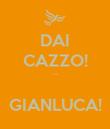 DAI CAZZO! ...  GIANLUCA! - Personalised Poster large