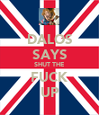 DALOS SAYS SHUT THE FUCK UP - Personalised Poster large