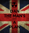DAN THE MAN'S GOT A PLAN - Personalised Poster large