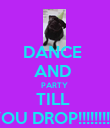 DANCE  AND  PARTY  TILL  YOU DROP!!!!!!!!!!! - Personalised Poster large