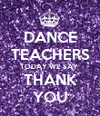 DANCE TEACHERS TODAY WE SAY  THANK YOU - Personalised Poster large