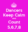 Dancers Keep Calm And Count 5,6,7,8 - Personalised Poster large