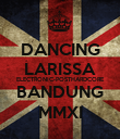 DANCING LARISSA ELECTRONIC-POSTHARDCORE BANDUNG MMXI - Personalised Poster large