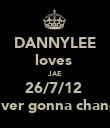 DANNYLEE loves  JAE 26/7/12  never gonna change - Personalised Poster large