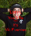 Darlin, You'll Be OKAY It's Vic Fuentes - Personalised Poster large