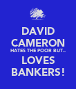 DAVID CAMERON HATES THE POOR BUT.. LOVES BANKERS! - Personalised Poster large
