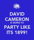 DAVID CAMERON IS GOING TO PARTY LIKE ITS 1899! - Personalised Poster large