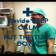 Davide KEEP CALM AND PUT THE TUBE  DOWN - Personalised Poster large